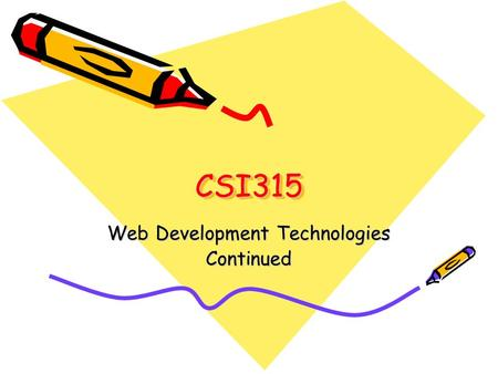CSI315CSI315 Web Development Technologies Continued.
