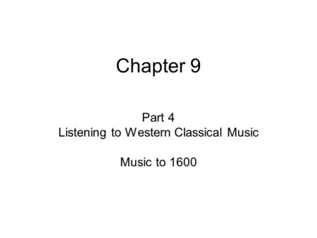 Chapter 9 Part 4 Listening to Western Classical Music Music to 1600.