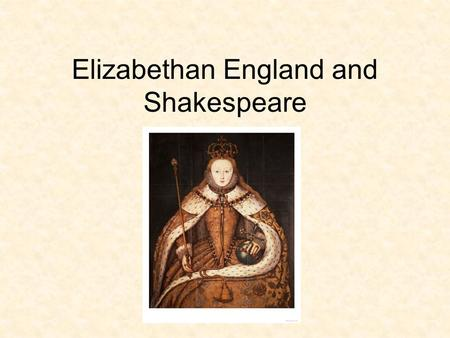 Elizabethan England and Shakespeare. What's happening in England during this time period? Tudors come to power at the end of the War of the Roses (English.