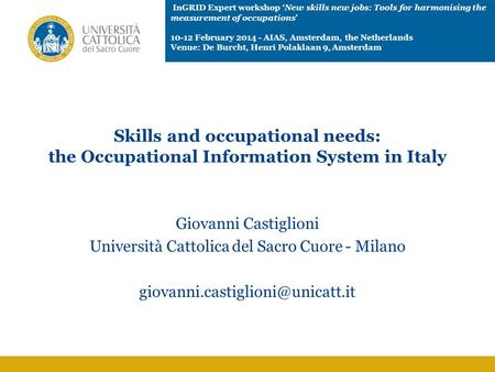 Skills and occupational needs: the Occupational Information System in Italy Giovanni Castiglioni Università Cattolica del Sacro Cuore - Milano