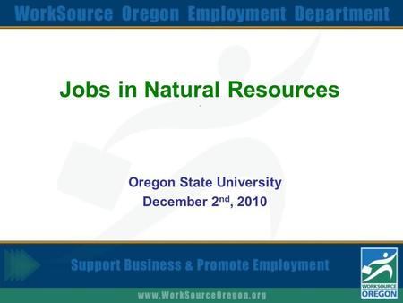 Jobs in Natural Resources. Oregon State University December 2 nd, 2010.
