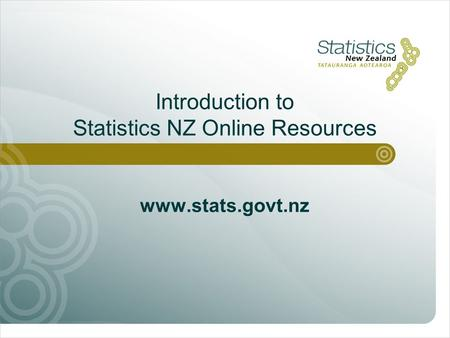 Introduction to Statistics NZ Online Resources www.stats.govt.nz.