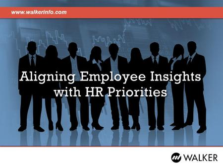 Www.walkerinfo.com Aligning Employee Insights with HR Priorities.