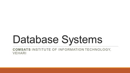 Database Systems COMSATS INSTITUTE OF INFORMATION TECHNOLOGY, VEHARI.
