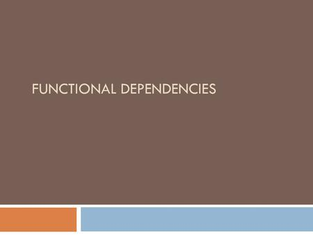 FUNCTIONAL DEPENDENCIES. Chapter Outline 1 Informal Design Guidelines for Relational Databases 1.1Semantics of the Relation Attributes 1.2 Redundant Information.