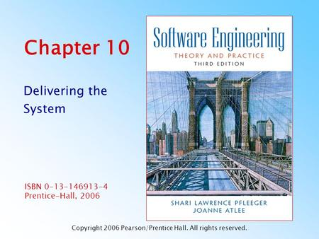 ISBN 0-13-146913-4 Prentice-Hall, 2006 Chapter 10 Delivering the System Copyright 2006 Pearson/Prentice Hall. All rights reserved.