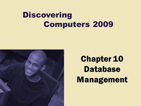 Discovering Computers 2009 Chapter 10 Database Management.