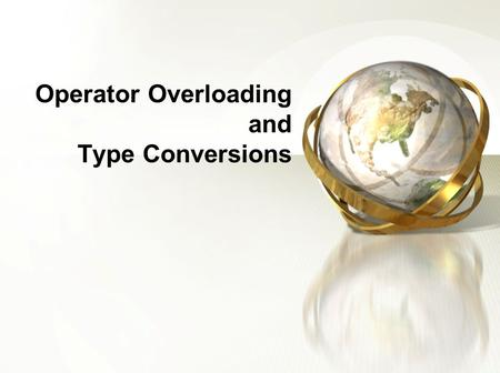 Operator Overloading and Type Conversions