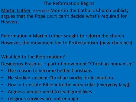 The Reformation Begins Martin Luther Born 1483 Monk in the Catholic Church publicly argues that the Pope (1517) can't decide what's required for Heaven.