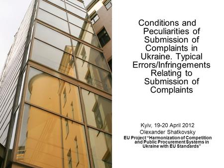 Conditions and Peculiarities of Submission of Complaints in Ukraine. Typical Errors/Infringements Relating to Submission of Complaints Kyiv, 19-20 April.