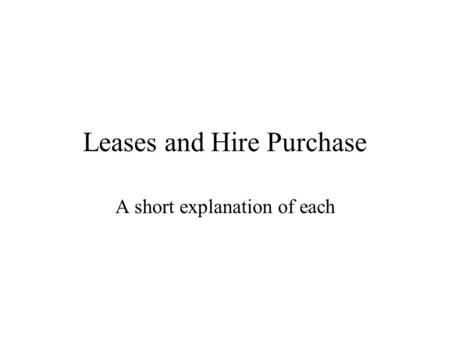 Leases and Hire Purchase A short explanation of each.
