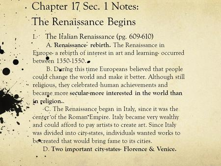 Chapter 17 Sec. 1 Notes: The Renaissance Begins I. The Italian Renaissance (pg. 609-610) A. Renaissance- rebirth. The Renaissance in Europe- a rebirth.