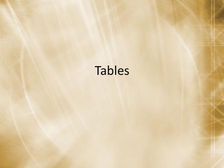 Tables. What is a Table? A part of a database Container for data Pieces of data, put together, have a meaning.