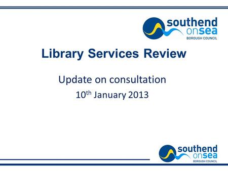 Library Services Review Update on consultation 10 th January 2013.
