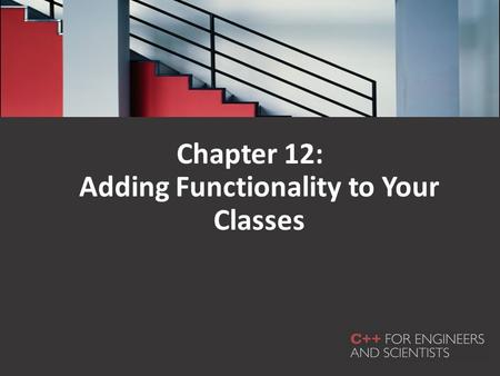 Chapter 12: Adding Functionality to Your Classes.