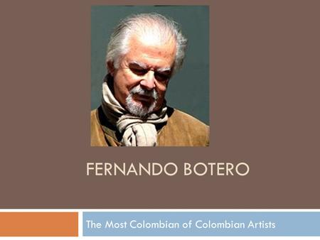 FERNANDO BOTERO The Most Colombian of Colombian Artists.