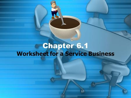 Worksheet for a Service Business Chapter 6.1. WARM UP In your Textbook, check out page 151 and read the accounting in the Real World section and answer.