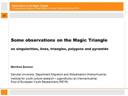 :\\ Observations on the Magic Triangle 5 th seminar on History of Youth Work in Europe, Helsinki, 09 June 2014 Some observations on the Magic Triangle.