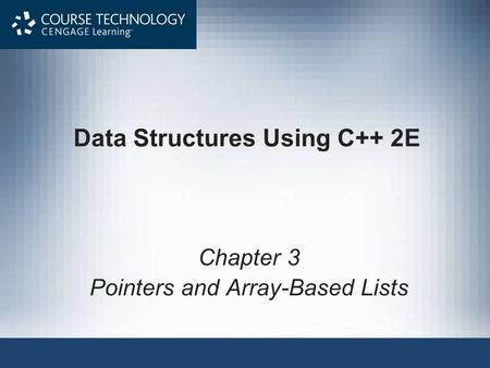 Data Structures Using C++ 2E Chapter 3 Pointers and Array-Based Lists.