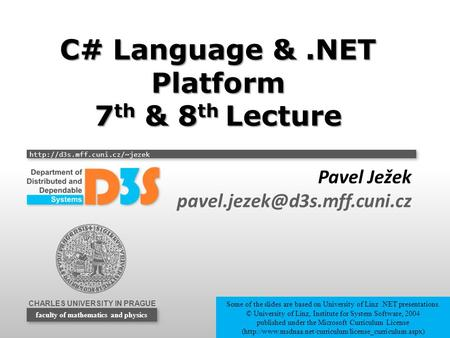 CHARLES UNIVERSITY IN PRAGUE  faculty of mathematics and physics C# Language &.NET Platform 7 th & 8 th Lecture Pavel Ježek.