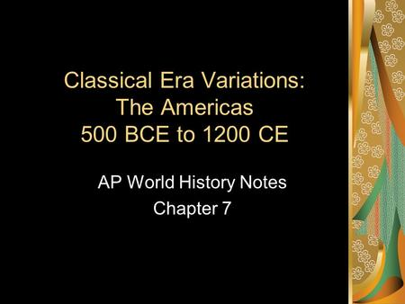 Classical Era Variations: The Americas 500 BCE to 1200 CE AP World History Notes Chapter 7.