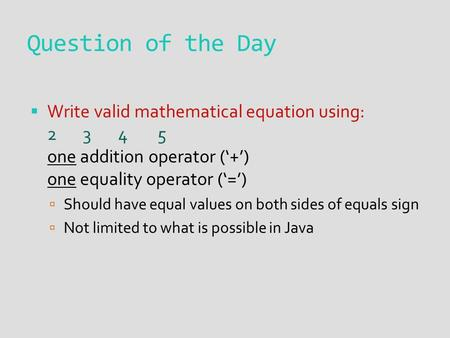 Question of the Day  Write valid mathematical equation using: 2 3 4 5 one addition operator ('+') one equality operator ('=')  Should have equal values.