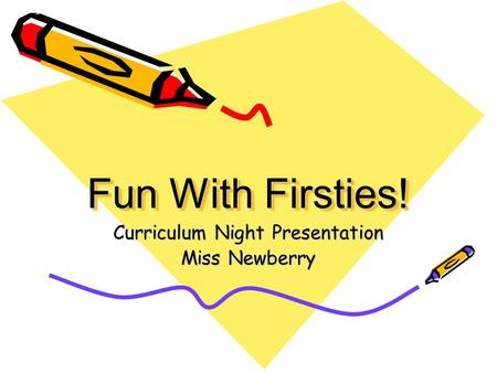 Fun With Firsties! Curriculum Night Presentation Miss Newberry.