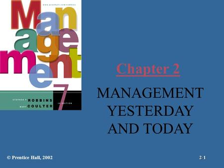Chapter 2 MANAGEMENT YESTERDAY AND TODAY © Prentice Hall, 20022-1.