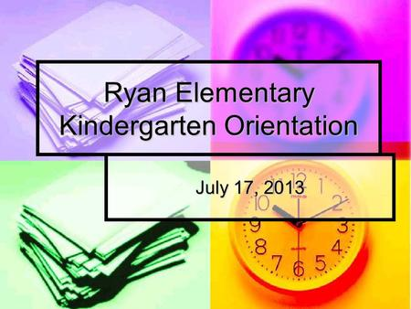 Ryan Elementary Kindergarten Orientation July 17, 2013.