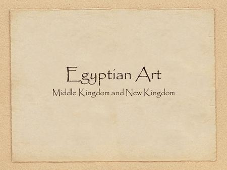 Egyptian Art Middle Kingdom and New Kingdom. Middle Kingdom Old Kingdom rulers fell apart and the dynasties collapsed, followed by 150 years of anarchy.