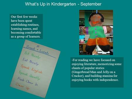 What's Up in Kindergarten - September Our first few weeks have been spent establishing routines, learning names, and becoming comfortable as a group of.