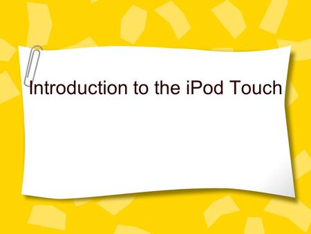 Introduction to the iPod Touch. iPod Touch This is the iPod Touch!