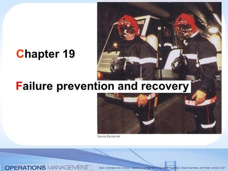 Slack, Chambers and Johnston, Operations Management 5 th Edition © Nigel Slack, Stuart Chambers, and Robert Johnston 2007 Chapter 19 Failure prevention.