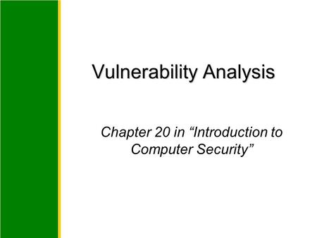 "Chapter 20 in ""Introduction to Computer Security"" Vulnerability Analysis."