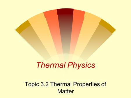 Topic 3.2 Thermal Properties of Matter