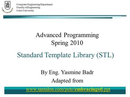 Spring 2010 Advanced Programming Section 1-STL Computer Engineering Department Faculty of Engineering Cairo University Advanced Programming Spring 2010.