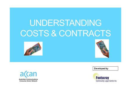 UNDERSTANDING COSTS & CONTRACTS Developed by. Buying and/or connecting a service When you:  Connect a landline/home phone  Buy and connect a mobile.