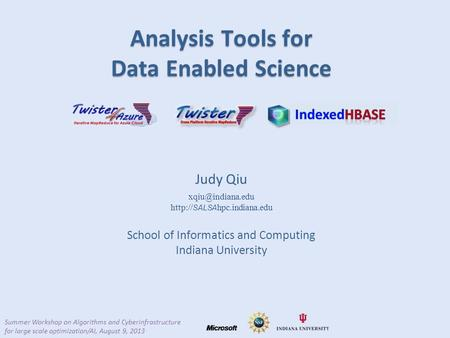 Judy Qiu  SALSA hpc.indiana.edu School of Informatics and Computing Indiana University Analysis Tools for Data Enabled Science.