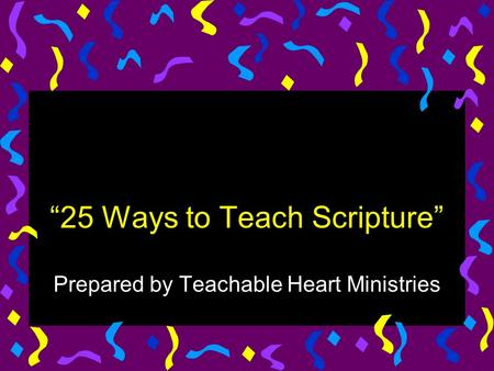 """25 Ways to Teach Scripture"" Prepared by Teachable Heart Ministries."