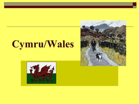 Cymru/Wales. Wales on the map Wales  The Last of the Celts ch 5, ch 6  An introduction to Wales, the Welsh and the Welsh language  The part played.