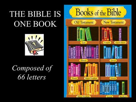 THE BIBLE IS ONE BOOK Composed of 66 letters. 30 A.D. The Bible was written over a period of 1500 years by 40 different authors 2000 A.D. Moses 1400 B.C..