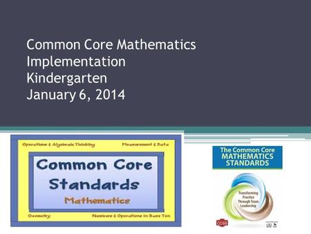 Common Core Mathematics Implementation Kindergarten January 6, 2014.