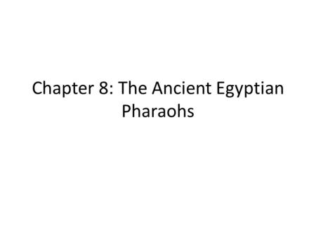 Chapter 8: The Ancient Egyptian Pharaohs. Introduction Rulers of Egypt were called Pharaohs 1922 King Tut's tomb was found. Within it was many treasures.