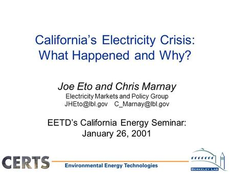 California's Electricity Crisis: What Happened and Why? Joe Eto and Chris Marnay Electricity Markets and Policy Group  EETD's.