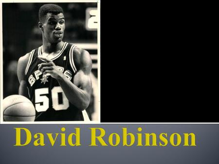 David Robinson was born August 6,1965 in key west, Florida. His father, Ambrose Robinson was a sonar technician for the US Navy, David had spent the early.