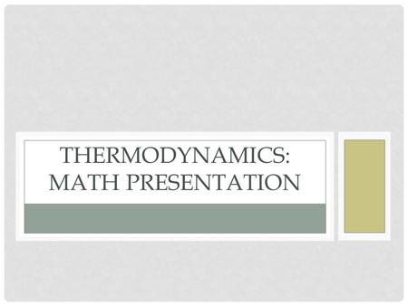 THERMODYNAMICS: MATH PRESENTATION. EXAMPLE 1: What quantity of heat is required to raise the temperature of 450 grams of water from 15°C to 85°C? The.