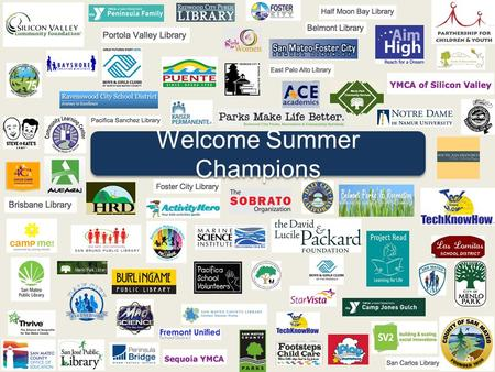Welcome Summer Champions. Shelly Masur President, Redwood City School Board Gina Quiney Legislative Aide, Office of County Supervisor Carole Groom The.