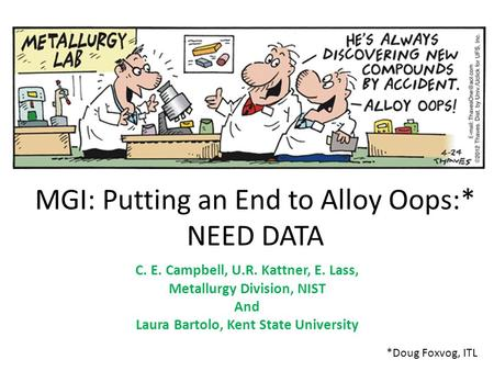 MGI: Putting an End to Alloy Oops:* NEED DATA C. E. Campbell, U.R. Kattner, E. Lass, Metallurgy Division, NIST And Laura Bartolo, Kent State University.