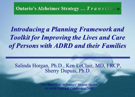 Introducing a Planning Framework and Toolkit for Improving the Lives and Care of Persons with ADRD and their Families Salinda Horgan, Ph.D., Ken LeClair,