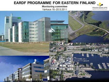 EARDF PROGRAMME FOR EASTERN FINLAND Monitoring committee Varkaus 19.-20.5.2011.
